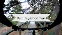 Bad Day/Good Trails
