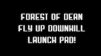 Launch Pad - FoD - Forest of Dean - Fly Up...