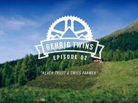 Gehrig Twins   Never trust a Swiss Farmer