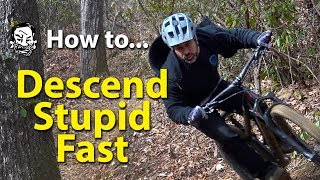 How to Descend Stupid Fast on your MTB -...