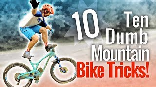 10 Dumb Mountain Bike tricks you can use to...