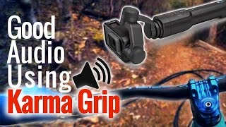 Record good Audio/video with the Karma Grip...