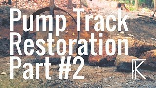 Pump Track Restoration Part 2 | MAKING BIG CHANGES
