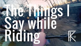 The things I say while MTB riding - Phil Kmetz...