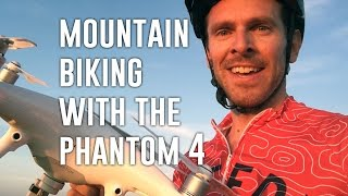 Mountain Biking with the DJI Phantom 4