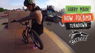 How to Turndown a BMX with Harry Main