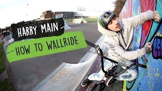 How to Wall ride a Bike! Harry Main