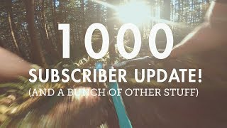 1000 Subscriber Update! (and a bunch of other...