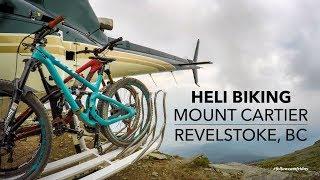 Heli Biking Mount Cartier | Revelstoke, BC