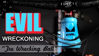 EVIL Wreckoning 'The Wrecking Ball' Ridden...