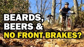 Beards, Beers and No Front Brakes?