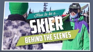 How to be a Skier Behind The Scenes