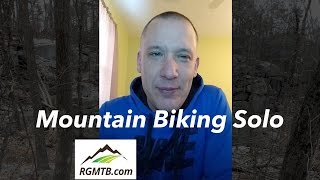 Bike Chat - Mountain Biking Solo