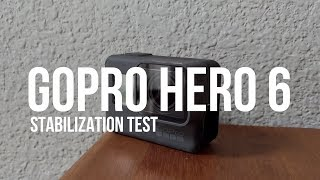 GoPro Hero 6 Stabilization // Enough to leave...