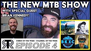 THE NEW MTB SHOW EP4 Feat. Brian Kennedy AKA BKXC