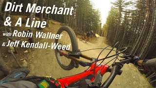 Dirt Merchant and A Line with Robin Wallner...