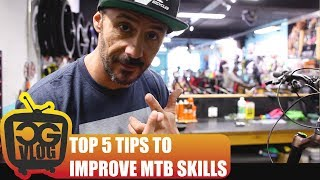 MY TOP 5 TIPS TO IMPROVE YOUR MOUNTAIN BIKE...