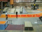 15 Seconds With Nick At Taz
