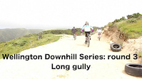 Wellington Downhill Series Round 3: Long Gully