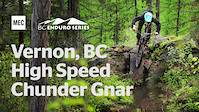 High Speed Chunder Gnar | BCES Vernon