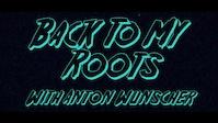 Back To My Roots - Anton Wuenscher
